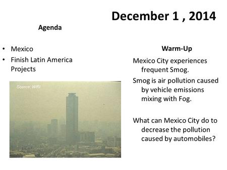December 1 , 2014 Agenda Mexico Warm-Up Finish Latin America Projects