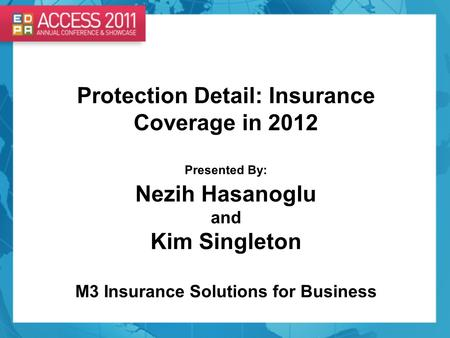Protection Detail: Insurance Coverage in 2012 Presented By: Nezih Hasanoglu and Kim Singleton M3 Insurance Solutions for Business.