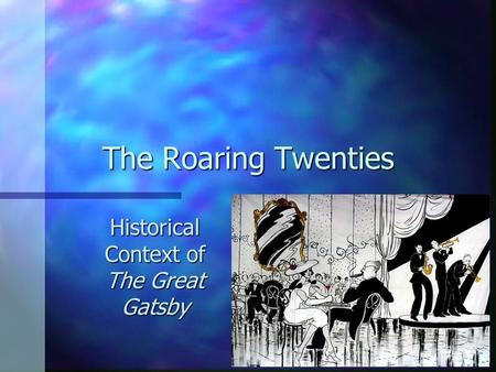The Roaring Twenties Historical Context of The Great Gatsby.
