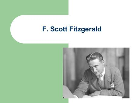 F. Scott Fitzgerald. Birth and Death Born September 24, 1896 in St. Paul, Minnesota Died December 21, 1940.