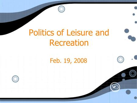Politics of Leisure and Recreation Feb. 19, 2008.