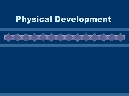 Physical Development.  Identify the important parts of the male and female reproductive system.