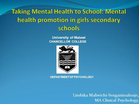 Limbika Maliwichi-Senganimalunje, MA Clinical Psychology. University of Malawi CHANCELLOR COLLEGE DEPARTMENT OF PSYCHOLOGY.