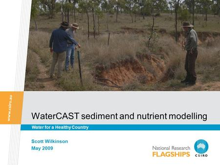 WaterCAST sediment and nutrient modelling Scott Wilkinson May 2009 Water for a Healthy Country.