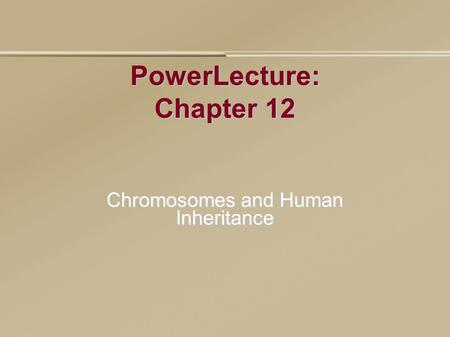 PowerLecture: Chapter 12 Chromosomes and Human Inheritance.