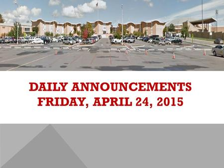 DAILY ANNOUNCEMENTS FRIDAY, APRIL 24, 2015. REGULAR DAILY CLASS SCHEDULE 7:45 – 9:15 BLOCK A7:30 – 8:20 SINGLETON 1 8:25 – 9:15 SINGLETON 2 9:22 - 10:52.
