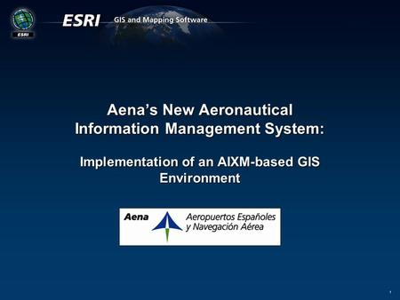 1 Aena's New Aeronautical Information Management System: Implementation of an AIXM-based GIS Environment.