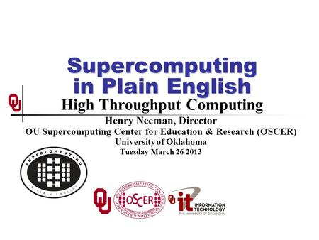 Supercomputing in Plain English Supercomputing in Plain English High Throughput Computing Henry Neeman, Director OU Supercomputing Center for Education.
