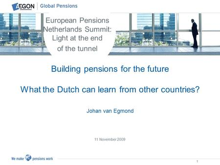 1 Building pensions for the future What the Dutch can learn from other countries? Johan van Egmond European Pensions Netherlands Summit: Light at the end.