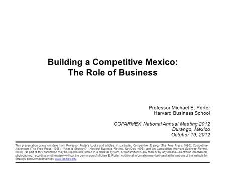 This presentation draws on ideas from Professor Porter's books and articles, in particular, Competitive Strategy (The Free Press, 1980); Competitive Advantage.
