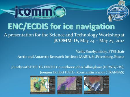 A presentation for the Science and Technology Workshop at JCOMM-IV, May 24 – May 25, 2012 Vasily Smolyanitsky, ETSI chair Arctic and Antarctic Research.