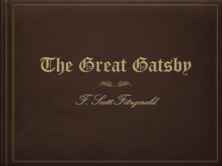 The Great Gatsby F. Scott Fitzgerald …The eyes of Doctor T. J. Eckleburg are blue and gigantic…