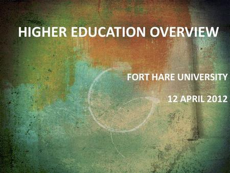 HIGHER EDUCATION OVERVIEW FORT HARE UNIVERSITY 12 APRIL 2012.