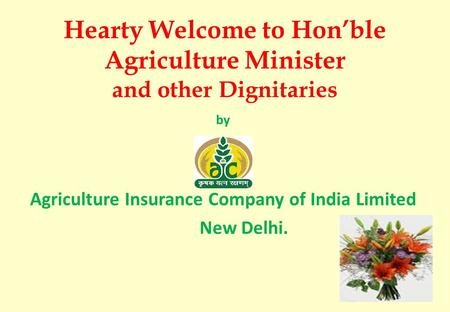 Hearty Welcome to Hon'ble Agriculture Minister and other Dignitaries by Agriculture Insurance Company of India Limited New Delhi.