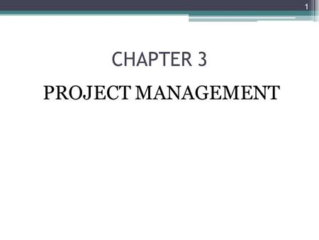 CHAPTER 3 PROJECT MANAGEMENT 1. Chapter Objectives Explain project planning, scheduling, monitoring and reporting Describe work breakdown structures,