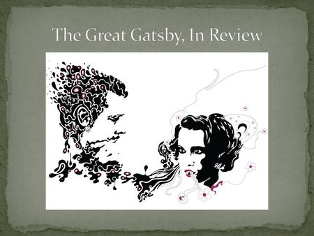 The Great Gatsby can be viewed in one of three ways: A veiled autobiographical account of Fitzgerald's life A bitter criticism of the American Dream An.