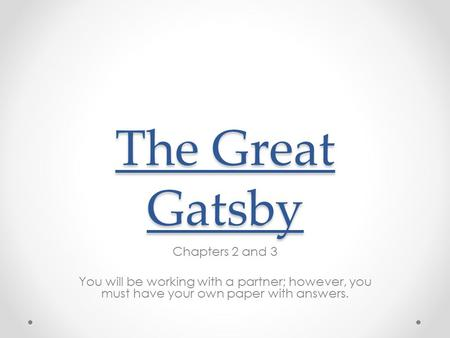 The Great Gatsby Chapters 2 and 3 You will be working with a partner; however, you must have your own paper with answers.