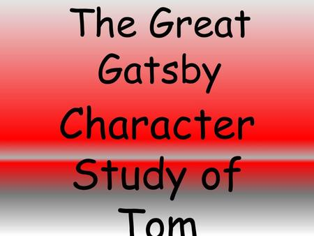 "The Great Gatsby Character Study of Tom. Quote One ""I had no sight into Daisy's heart, but I felt that Tom would drift on forever seeking, a little wistfully,"