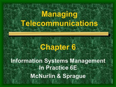 Managing Telecommunications Chapter 6 Information Systems Management In Practice 6E McNurlin & Sprague.
