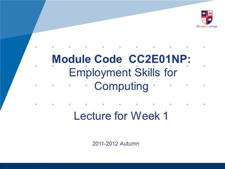 Www.company.com Module Code CC2E01NP: Employment Skills for Computing Lecture for Week 1 2011-2012 Autumn.