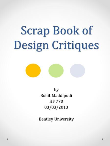 Scrap Book of Design Critiques by Rohit Maddipudi HF 770 03/03/2013 Bentley University 1.