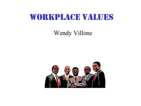 Workplace Values Wendy Villone. Workplace Values What workplace values do you want? What workplace values does your employer want?