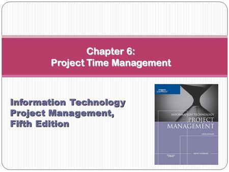 Chapter 6: Project Time Management Information Technology Project Management, Fifth Edition.