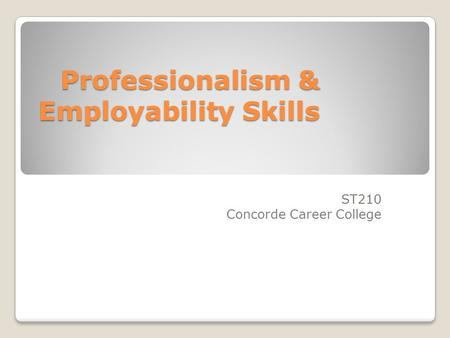 Professionalism & Employability Skills ST210 Concorde Career College.