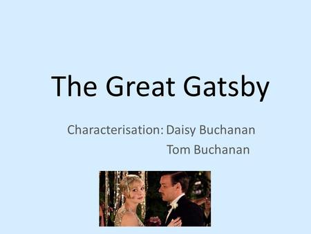 Characterisation: Daisy Buchanan Tom Buchanan