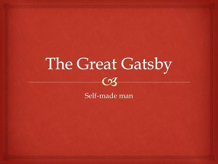 Self-made man.   We begin to learn more about Gatsby's background in chapter six. Much has been said about who Gatsby is and where he came from but.