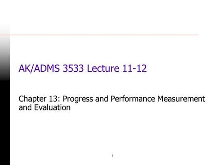 1 AK/ADMS 3533 Lecture 11-12 Chapter 13: Progress and Performance Measurement and Evaluation.