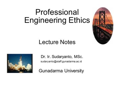 Professional Engineering Ethics Lecture Notes Dr. Ir. Sudaryanto, MSc. Gunadarma University.