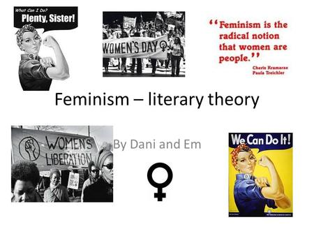 Feminism – literary theory By Dani and Em. 'The emotional, sexual, psychological stereotyping of females begins when the Doctor says 'Its a girl'' – Shirley.