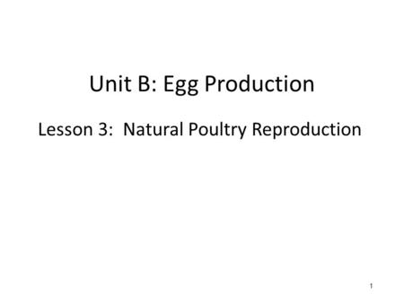 Unit B: Egg Production Lesson 3: Natural Poultry Reproduction 1 1.