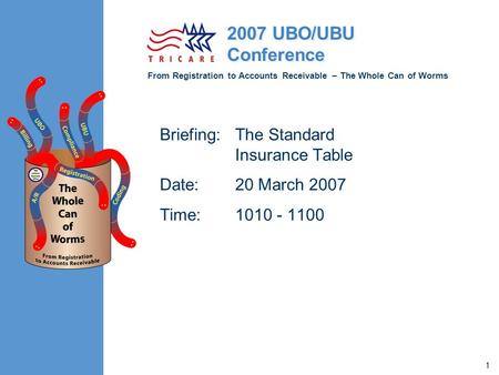 From Registration to Accounts Receivable – The Whole Can of Worms 2007 UBO/UBU Conference 1 Briefing:The Standard Insurance Table Date:20 March 2007 Time:1010.
