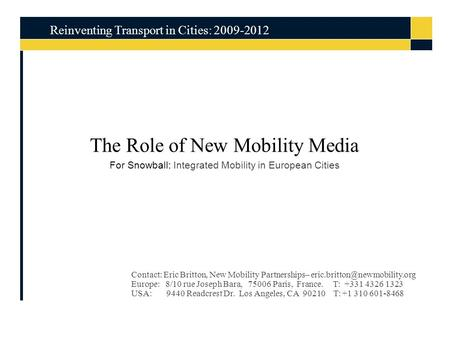The Role of New Mobility Media For Snowball: Integrated Mobility in European Cities Reinventing Transport in Cities: 2009-2012 Contact: Eric Britton, New.