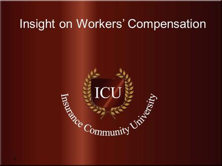 Insurance Community University Insight on Workers' Compensation 1.