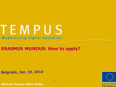 1 Belgrade, Jan. 19, 2010 ERASMUS MUNDUS: How to apply? National Tempus Office Serbia.