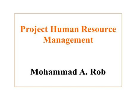 Project Human Resource Management Mohammad A. Rob.