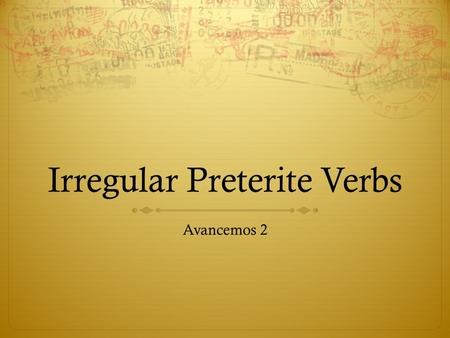 Irregular Preterite Verbs Avancemos 2. Irregular Preterite Verbs  There is a whole set of irregular preterite verbs in Spanish.  These verbs have NO.