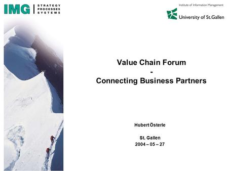 Value Chain Forum - Connecting Business Partners Hubert Österle St. Gallen 2004 – 05 – 27.