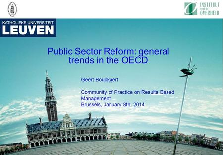 Geert Bouckaert Community of Practice on Results Based Management Brussels, January 8th, 2014 Public Sector Reform: general trends in the OECD.