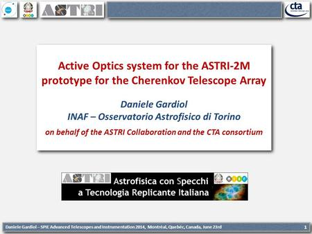 Daniele Gardiol – SPIE Advanced Telescopes and Instrumentation 2014, Montréal, Quebéc, Canada, June 23rd 1 Active Optics system for the ASTRI-2M prototype.