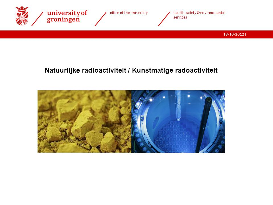 | office of the university health, safety & environmental services 18-10-2012 Radioactief verval Spontaan proces!