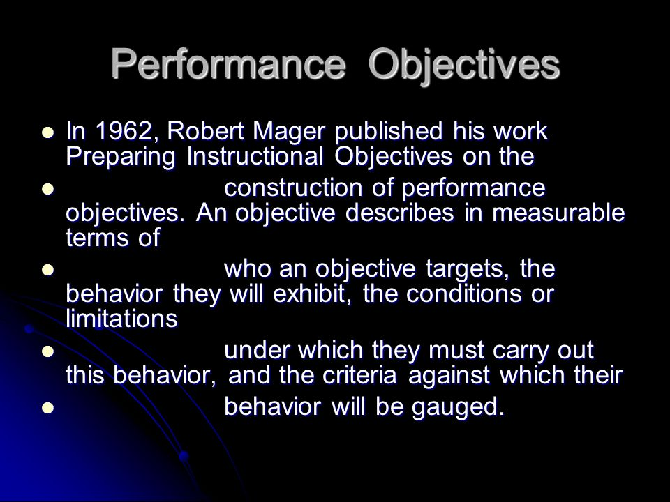 Performance or learning objectives are often defined as the task (behavior), condition, Performance or learning objectives are often defined as the task (behavior), condition, and standard.