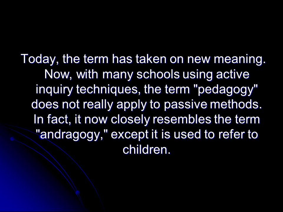 Early Schools and Pedagogy Education may be thought of as the transmission of the values and accumulated knowledge of a society.