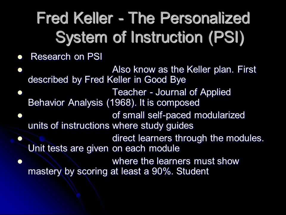 Keller divided the process for creating PSI into four steps: Keller divided the process for creating PSI into four steps: Determine the material to be covered in the course.
