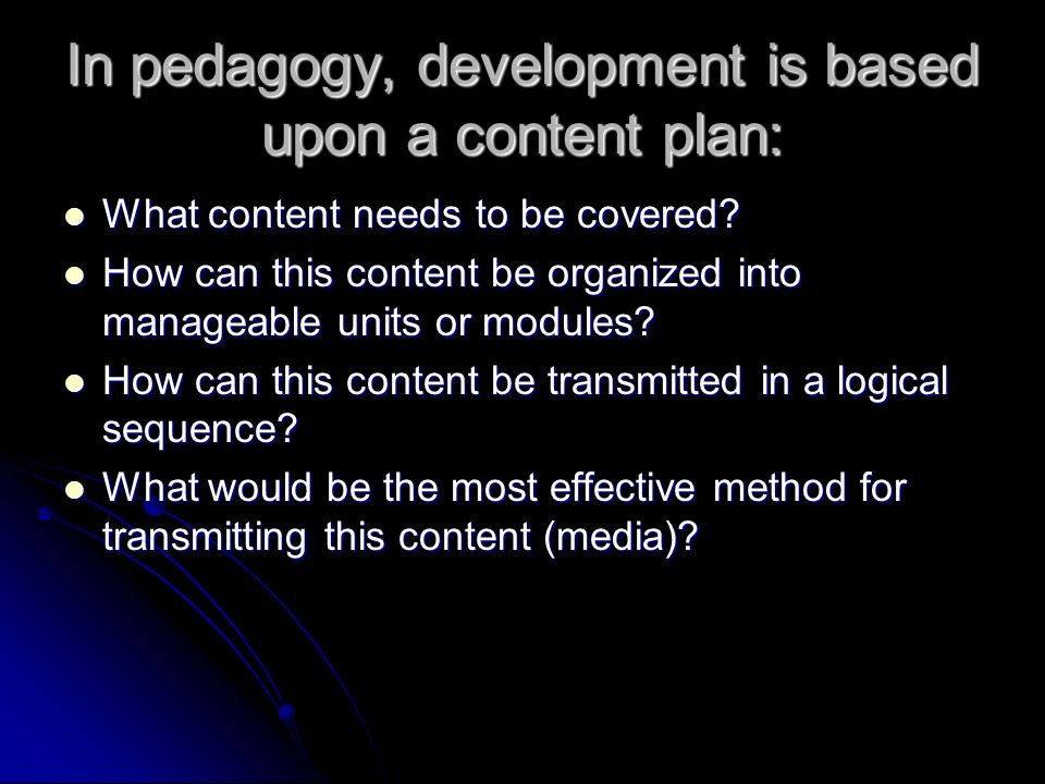 In andragogy, development is based upon a process design: Design and manage a process for facilitating the acquisition of content by the learners.