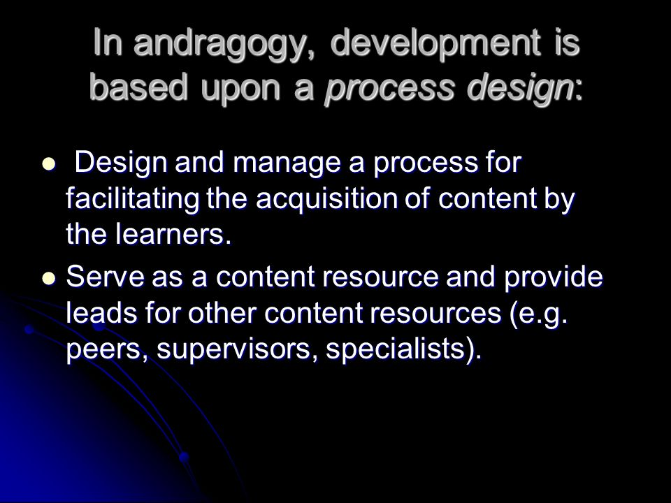 In pedagogy, the concern is with transmitting the content, while in andragogy, the concern is with facilitating the acquisition of the content.