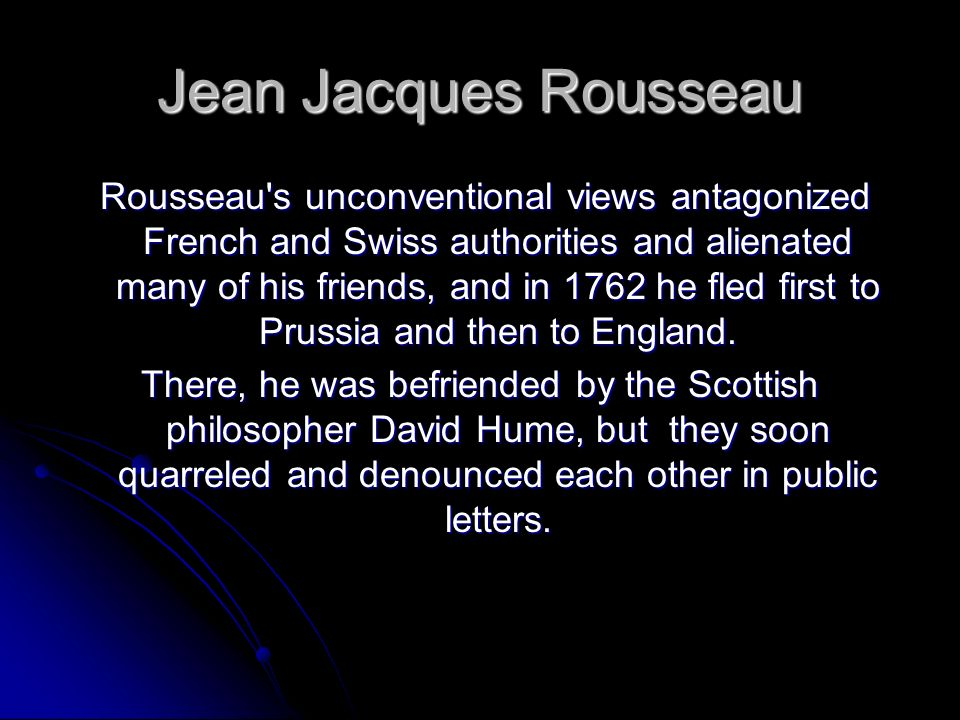 Jean Jacques Rousseau He wrote the influential Emile (1762).